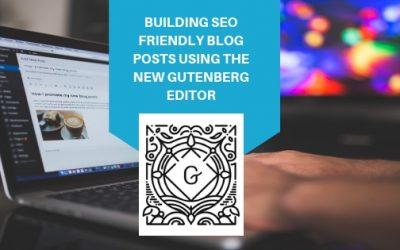 Building SEO Friendly Blog Posts Using the New Gutenberg Editor